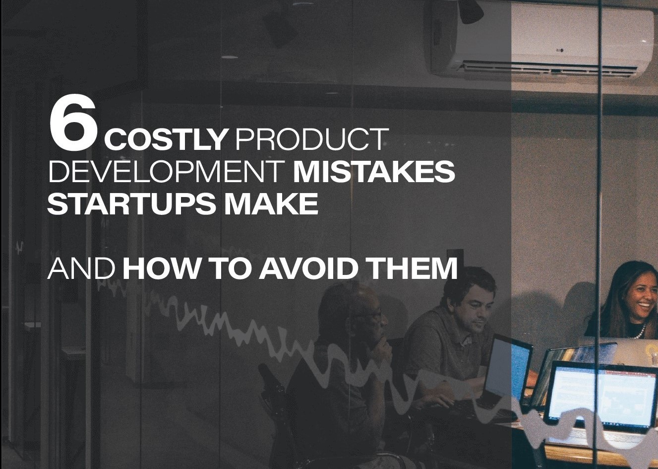 Startup tips: Product development mistakes and how to avoid them